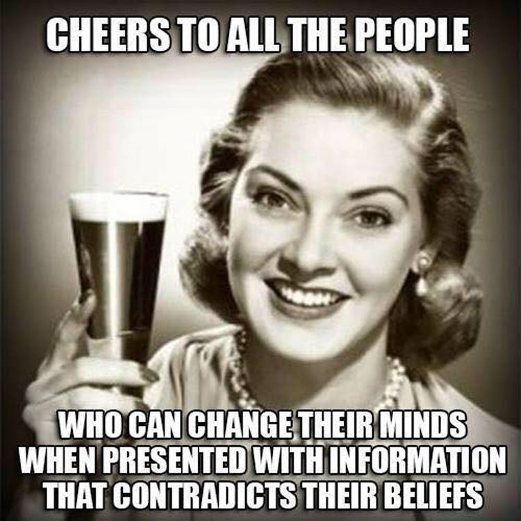 Image result for cheers to those who keep an open mind meme