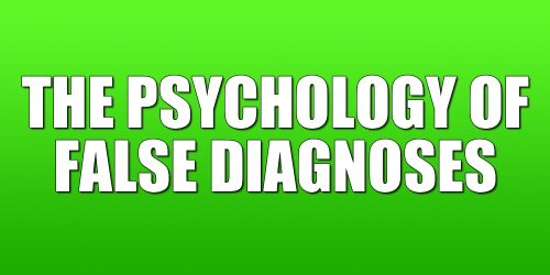 The psychology of false diagnoses